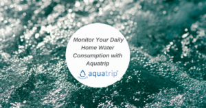 Monitor Your Daily Home Water Consumption with Aquatrip